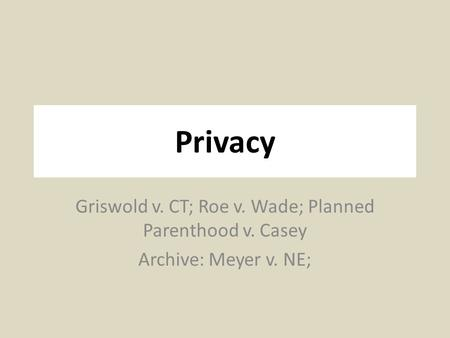 griswold v ct Langum prize, honorable mention americans value privacy as one of their most cherished rights, yet the word privacy isn't even mentioned in the us constitution it took the supreme court's ruling in griswold v connecticut.