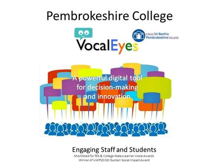 Pembrokeshire College Engaging Staff and Students Shortlisted for TES & College Wales Learner Voice Awards Winner of UWTSD ISD iSustain Social Impact Award.