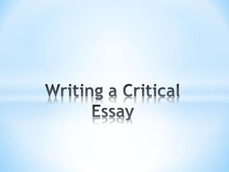 * By the end of this unit, I will have improved my critical essay writing skills. * I will learn to structure my critical essay so that I can: TALK WITH.