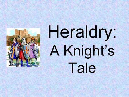 Heraldry: A Knight's Tale. What is Heraldry? Heraldry is the study of a system of symbols used to represent individuals, families, countries, or institutions.