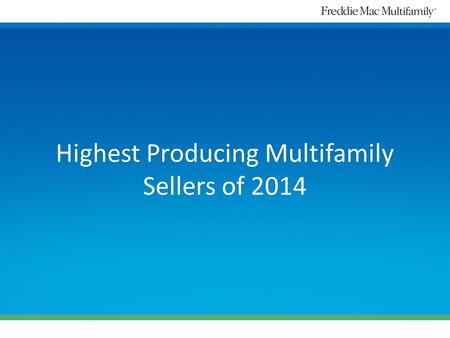 Highest Producing Multifamily Sellers of 2014. Manufactured Housing Communities Freddie Mac Multifamily congratulates: Walker & Dunlop PNC Bank Wells.