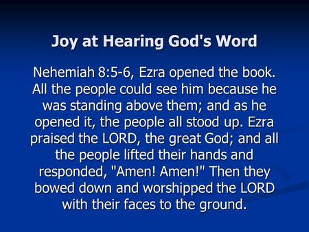 Joy at Hearing God's Word Nehemiah 8:5-6, Ezra opened the book. All the people could see him because he was standing above them; and as he opened it, the.
