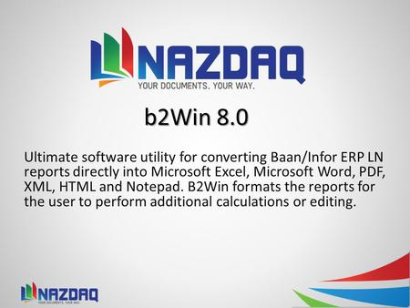 4/20/2017 10:34 AM b2Win 8.0 Ultimate software utility for converting Baan/Infor ERP LN reports directly into Microsoft Excel, Microsoft Word, PDF, XML,