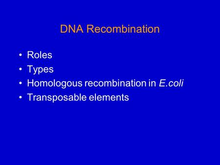 DNA Recombination Roles Types Homologous recombination in E.coli