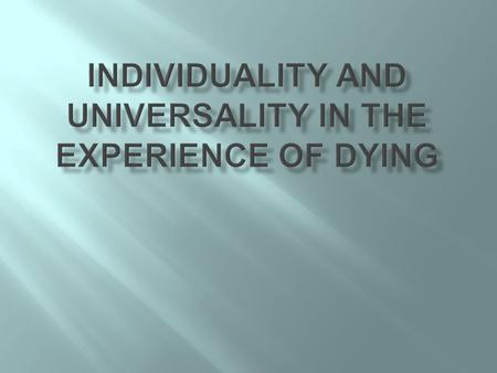  Universally? Yes, it is inevitable every person will someday die.  Individually? Of course not, just as we are diversified in our lives, we are also.
