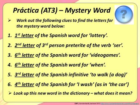 Práctica (AT3) – Mystery Word  Work out the following clues to find the letters for the mystery word below: 1.1 st letter of the Spanish word for 'lottery'.