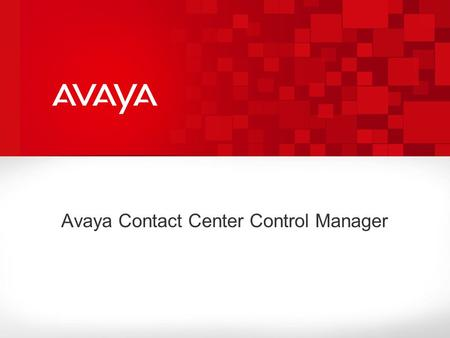 Avaya Contact Center Control Manager. © 2010 Avaya Inc. All rights reserved. What if you could… 1 Requires purchase of additional connectors  Enable.