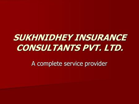 SUKHNIDHEY INSURANCE CONSULTANTS PVT. LTD. A complete service provider.