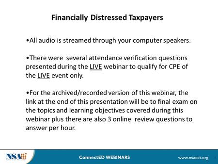 All audio is streamed through your computer speakers. There were several attendance verification questions presented during the LIVE webinar to qualify.
