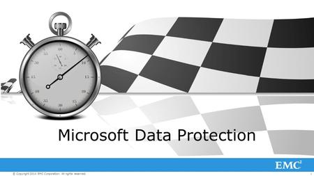 1© Copyright 2014 EMC Corporation. All rights reserved. Microsoft Data Protection.