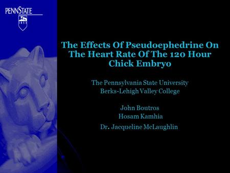 The Effects Of Pseudoephedrine On The Heart Rate Of The 120 Hour Chick Embryo The Pennsylvania State University Berks-Lehigh Valley College John Boutros.
