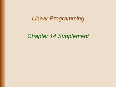 Linear Programming Chapter 14 Supplement. Lecture Outline Model Formulation Graphical Solution Method Linear Programming Model Solution Solving Linear.