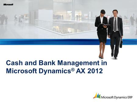 Cash and Bank Management in Microsoft Dynamics ® AX 2012.