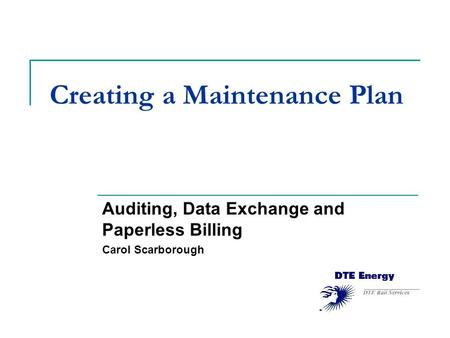 Creating a Maintenance Plan Auditing, Data Exchange and Paperless Billing Carol Scarborough.