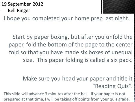I hope you completed your home prep last night. Start by paper boxing, but after you unfold the paper, fold the bottom of the page to the center fold so.
