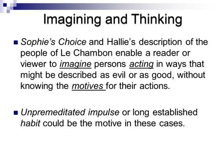 Sophie's Choice and Hallie's description of the people of Le Chambon enable a reader or viewer to imagine persons acting in ways that might be described.