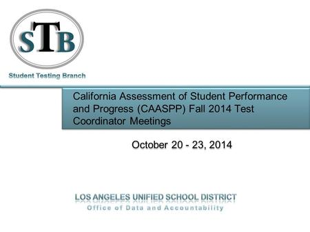 California Assessment of Student Performance and Progress (CAASPP) Fall 2014 Test Coordinator Meetings October 20 - 23, 2014.