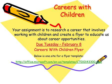 Careers with Children Your assignment is to research a career that involves working with children and create a flyer to educate us about career opportunities.