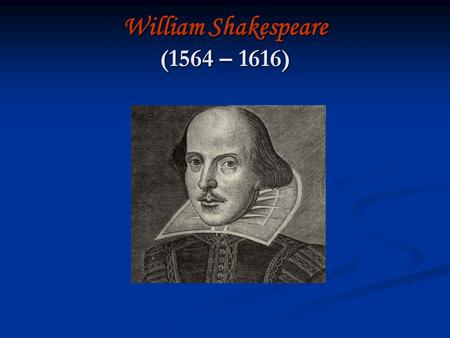 William Shakespeare (1564 – 1616). Birth Shakespeare's birth date is unknown, however, we do know he was baptized on April 26 th, 1564. Shakespeare's.
