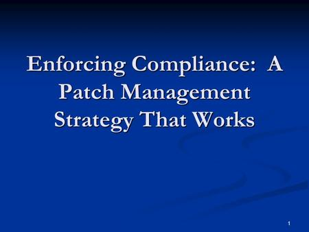 1 Enforcing Compliance: A Patch Management Strategy That Works.