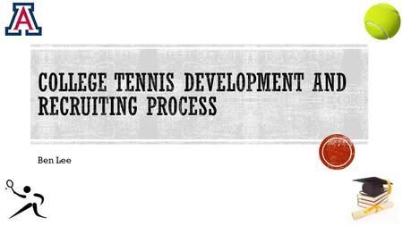 Ben Lee.  Educate junior tennis players grades 5-12 on how to develop their game and how to get recruited by a college tennis coach  A handy website.