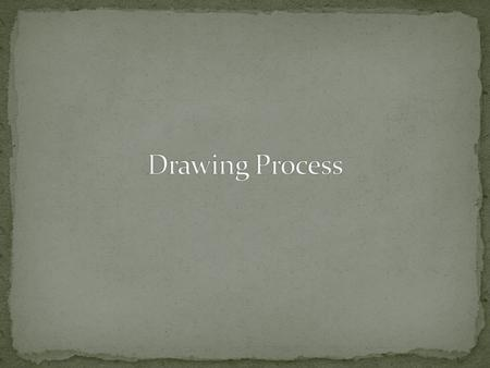 Drawing Process.