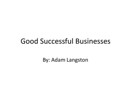 Good Successful Businesses By: Adam Langston. Google Started in 1998, Google is one of the most successful online businesses. In 2012, Google made a $10.74.