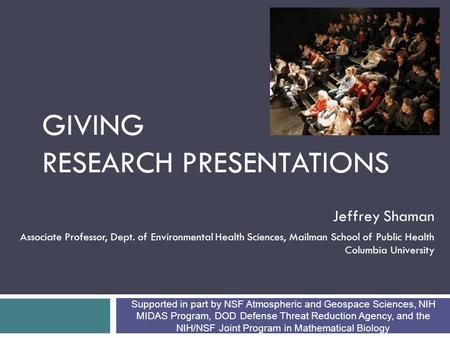 GIVING RESEARCH PRESENTATIONS Jeffrey Shaman Associate Professor, Dept. of Environmental Health Sciences, Mailman School of Public Health Columbia University.
