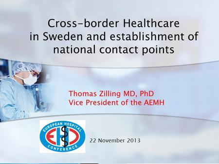 Cross-border Healthcare in Sweden and establishment of national contact points Thomas Zilling MD, PhD Vice President of the AEMH 22 November 2013.