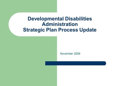 Developmental Disabilities Administration Strategic Plan Process Update November 2009.