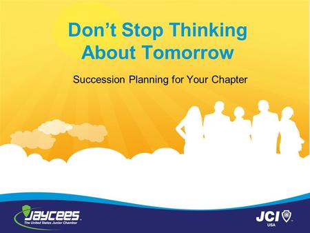 Don't Stop Thinking About Tomorrow Succession Planning for Your Chapter.