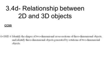 3.4d- Relationship between 2D and 3D objects CCSS.