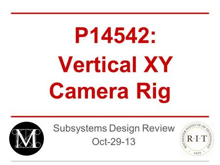 P14542: Vertical XY Camera Rig Subsystems Design Review Oct-29-13.