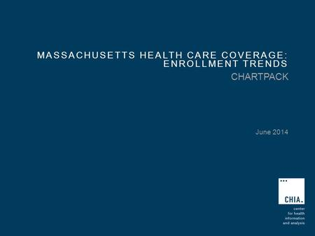 MASSACHUSETTS HEALTH CARE COVERAGE: ENROLLMENT TRENDS CHARTPACK June 2014.