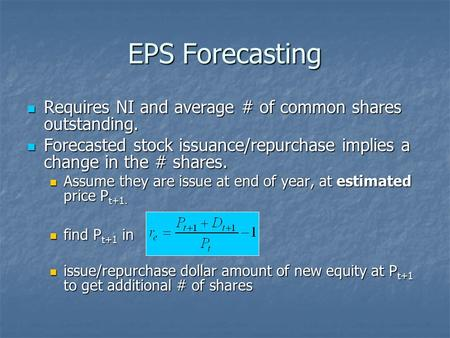 EPS Forecasting Requires NI and average # of common shares outstanding. Requires NI and average # of common shares outstanding. Forecasted stock issuance/repurchase.