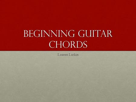Beginning Guitar Chords Lauren Larkin. Basics: fret board  with-little-or-no-memorising/