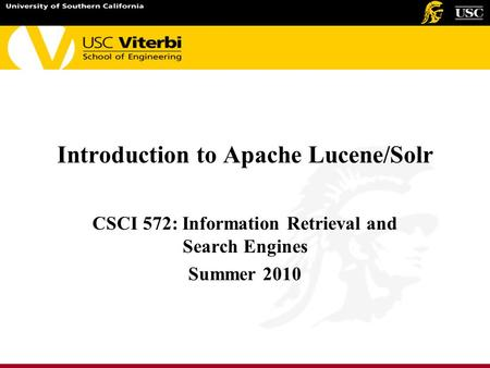 Introduction to Apache Lucene/Solr CSCI 572: Information Retrieval and Search Engines Summer 2010.