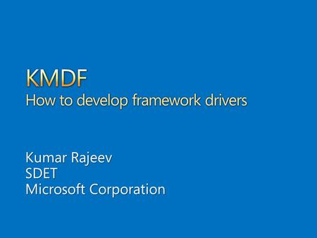 Kumar Rajeev SDET Microsoft Corporation. KMDF does not support HID minidrivers natively due to conflicting KMDF and HID architecture requirements HID.