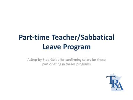 Part-time Teacher/Sabbatical Leave Program A Step-by-Step Guide for confirming salary for those participating in theses programs.