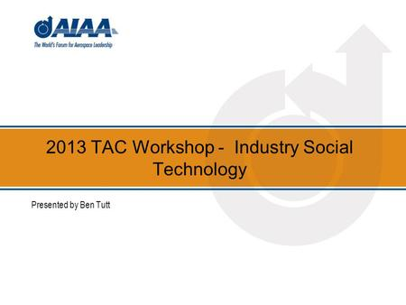 2013 TAC Workshop - Industry Social Technology Presented by Ben Tutt.