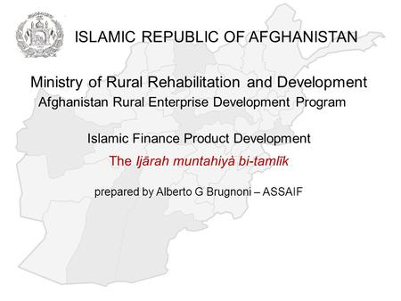 Ministry of Rural Rehabilitation and Development Afghanistan Rural Enterprise Development Program Islamic Finance Product Development The Ijārah muntahiyà.