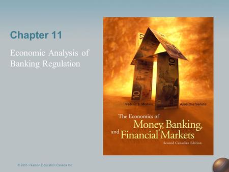 Chapter 11 Economic Analysis of Banking Regulation © 2005 Pearson Education Canada Inc.