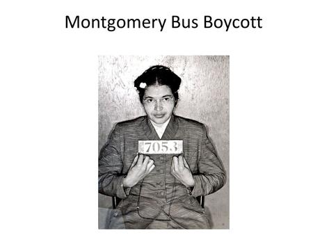 Montgomery Bus Boycott. 1954- 1957 1954 - Brown Vs. Board of Ed. 1955 – Emmett Till's murder (Dec.) 1955 - Rosa Parks refuses to give up her seat (local.