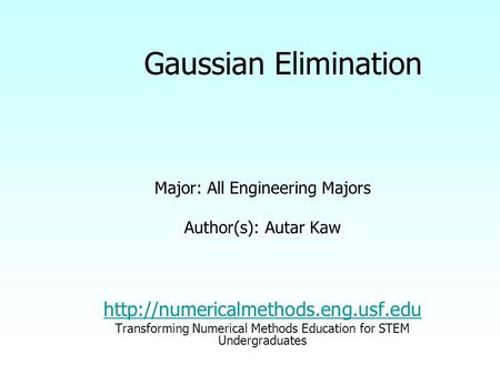 Gaussian Elimination Major: All Engineering Majors Author(s): Autar Kaw  Transforming Numerical Methods Education for.