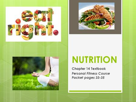 NUTRITION Chapter 14 Textbook Personal Fitness Course Packet pages 33-35.