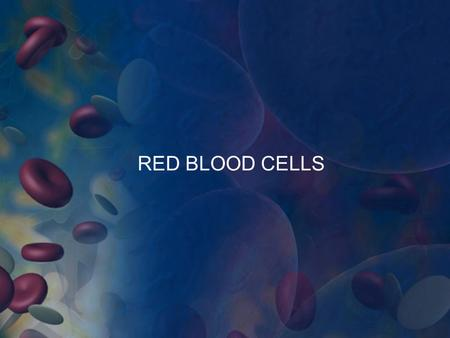 RED BLOOD CELLS. BLOOD: Connective tissue. O 2 from lungs to body tissues. CO 2 from body tissues to lungs. Fluid of growth: nutritive substances from.