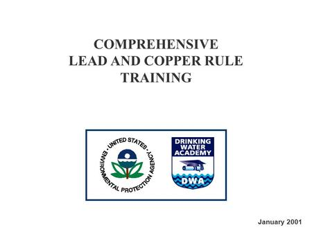 COMPREHENSIVE LEAD AND COPPER RULE TRAINING January 2001.
