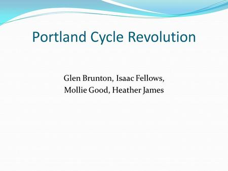 Portland Cycle Revolution Glen Brunton, Isaac Fellows, Mollie Good, Heather James.