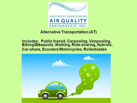Alternative Transportation (AT) Includes: Public transit, Carpooling, Vanpooling, Biking/Bikepools, Walking, Ride-sharing, Hybrids, Car-share, Scooters/Motorcycles,