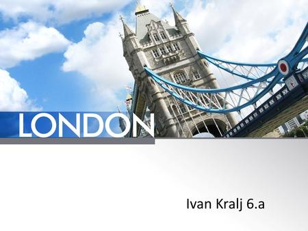 Ivan Kralj 6.a. Capital is a city of England the biggest city in Europe rich in monuments and works of art.